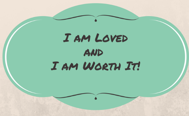 I am Lovedand I am Worth It!