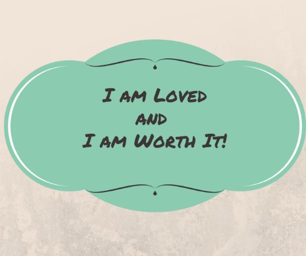 I am Lovedand I am Worth It!